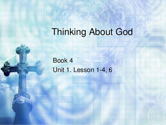 Thinking About God Book 4 Unit 1. Lesson 1-4, 6