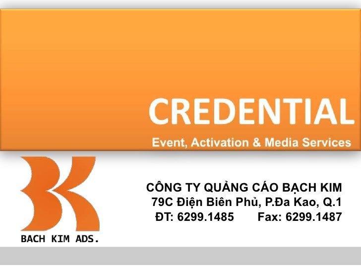 CREDENTIAL   Event, Activation & Media Services<br />CÔNG TY QUẢNG CÁO BẠCH KIM<br />79C Điện Biên Phủ, P.Đa Kao, Q.1<br /...