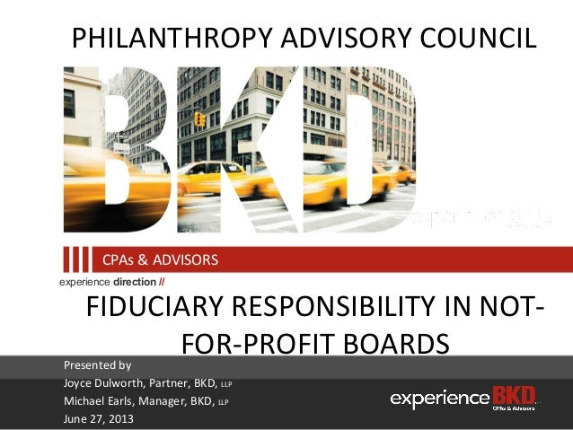 experience direction // CPAs & ADVISORS FIDUCIARY RESPONSIBILITY IN NOT- FOR-PROFIT BOARDS PHILANTHROPY ADVISORY COUNCIL P...