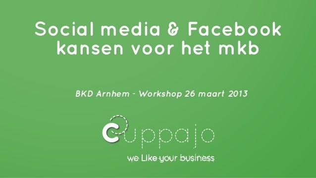 Social media & Facebook  kansen voor het mkb   BKD Arnhem - Workshop 26 maart 2013