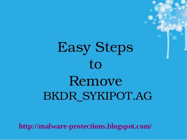 EasySteps to Remove BKDR_SYKIPOT.AG  http://malware-protections.blogspot.com/