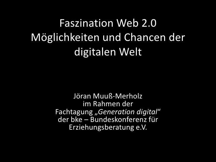 """Faszination Web 2.0Möglichkeiten und Chancen der digitalen Welt<br />Jöran Muuß-Merholz im Rahmen der Fachtagung """"Generati..."""