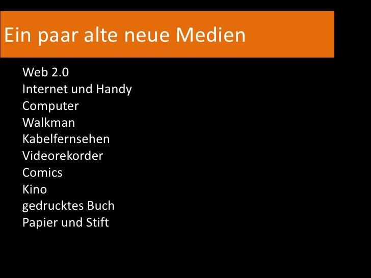 Ein paar alte neue Medien<br />Web 2.0<br />Internet und Handy<br />Computer<br />Walkman<br />Kabelfernsehen<br />Videore...