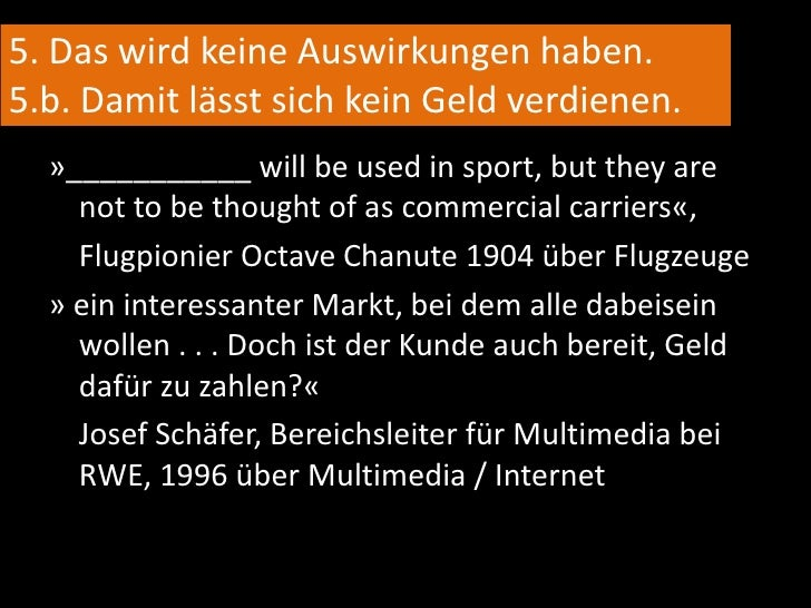 2. Das will doch niemand nutzen!<br />» That's an amazing invention … but who would ever want to use one of them?« <br />...