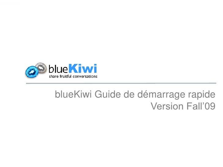 blueKiwi Guide de démarrage rapide                     Version Fall'09