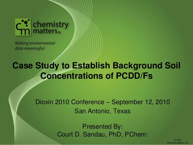 Case Study to Establish Background Soil Concentrations of PCDD/Fs Dioxin 2010 Conference – September 12, 2010 San Antonio,...
