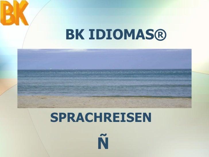 BK IDIOMAS ® SPRACHREISEN  Ñ