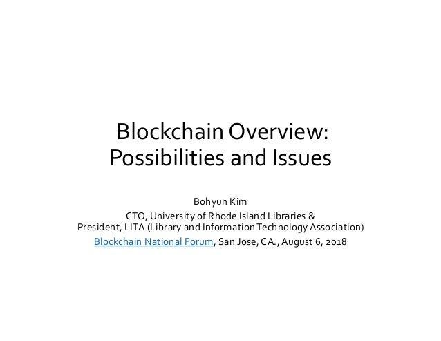 Blockchain Overview: Possibilities and Issues Bohyun Kim CTO, University of Rhode Island Libraries & President, LITA (Libr...