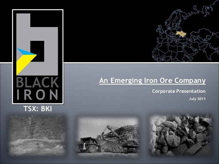 An Emerging Iron Ore Company                        Corporate Presentation                                       July 2011...