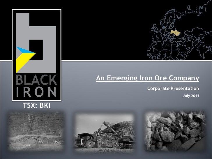 An Emerging Iron Ore Company                        Corporate Presentation                                       July 2011...