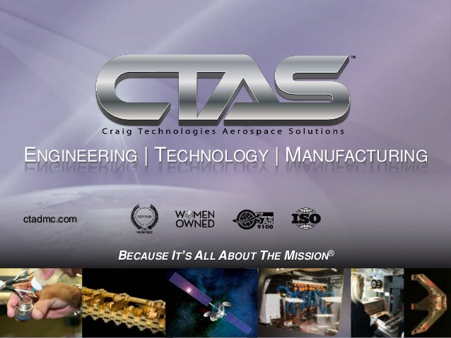 ctadmc.com BECAUSE IT'S ALL ABOUT THE MISSION® ENGINEERING | TECHNOLOGY | MANUFACTURING