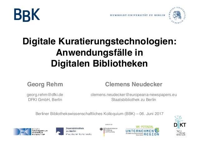 Berliner Bibliothekswissenschaftliches Kolloquium (BBK) – 06. Juni 2017 Digitale Kuratierungstechnologien: Anwendungsfälle...