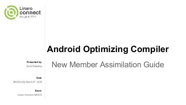 BKK16-302: Android Optimizing Compiler: New Member Assimilation Guide