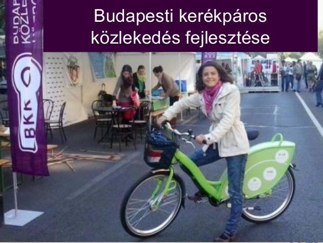 Budapesti kerékpáros közlekedés fejlesztése  Budapesti kerékpáros közlekedés fejlesztése, 2013 – Bencze-Kovács Virág  1
