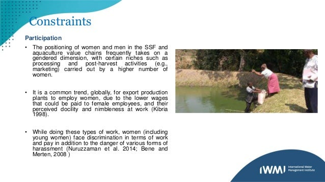 Constraints Participation • The positioning of women and men in the SSF and aquaculture value chains frequently takes on a...