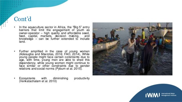 """Cont'd • In the aquaculture sector in Africa, the """"Big 5"""" entry barriers that limit the engagement of youth as owner-opera..."""