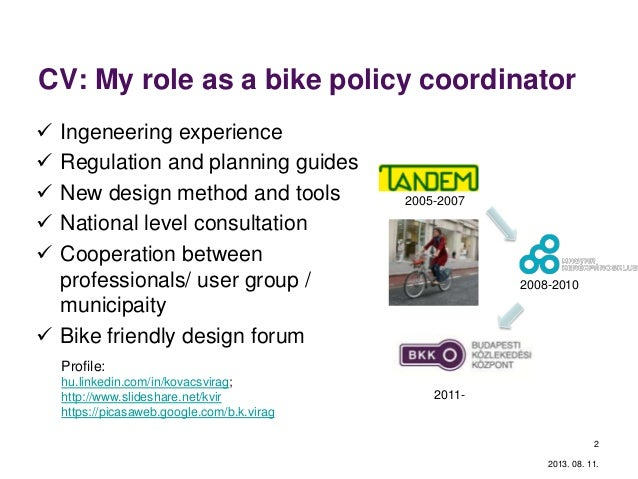 CV: My role as a bike policy coordinator  Ingeneering experience  Regulation and planning guides  New design method and...
