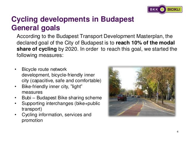Cycling developments in Budapest General goals 4 • Bicycle route network development, bicycle-friendly inner city (capacit...