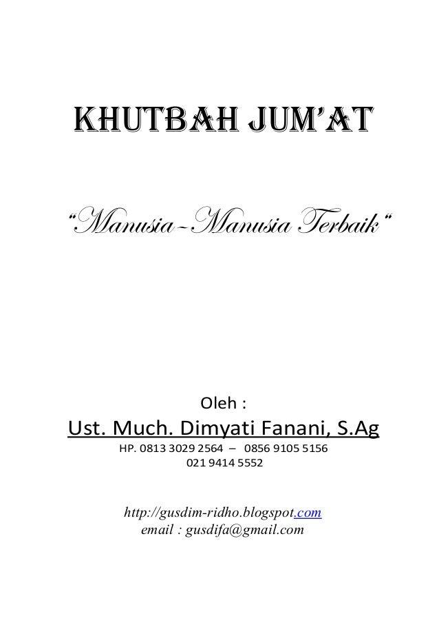 "KHUTBAH JUM'AT""Manusia–Manusia Terbaik""                  Oleh :Ust. Much. Dimyati Fanani, S.Ag     HP. 0813 3029 2564 – 08..."