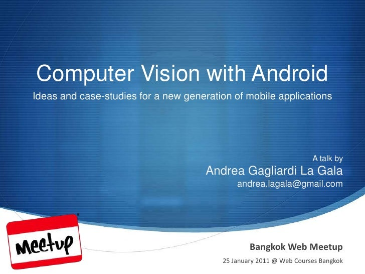 Computer Vision with Android<br />Ideas and case-studies for a new generation of mobile applications<br />A talk by<br />A...