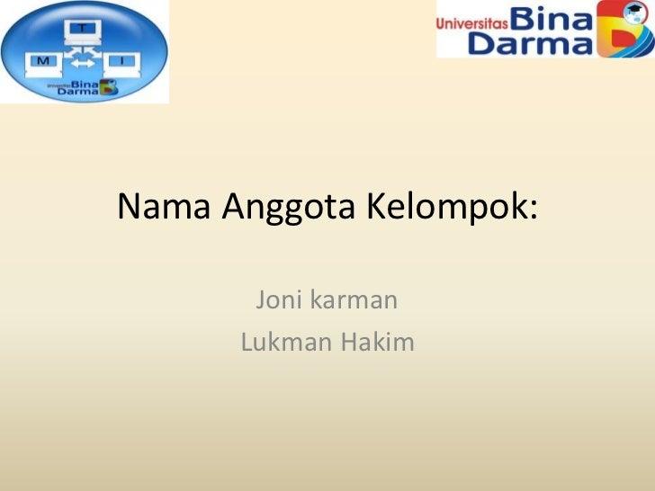 Nama Anggota Kelompok:       Joni karman      Lukman Hakim