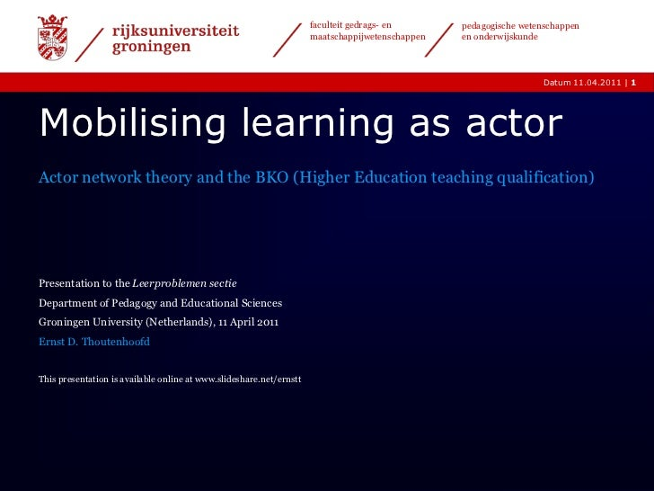 Mobilising learning as actor<br />Actor network theory and the BKO (Higher Education teaching qualification)<br />Presenta...