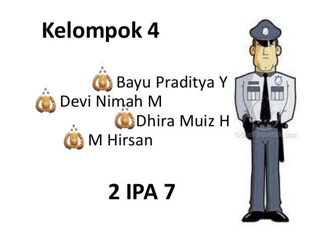 Kelompok 4        Bayu Praditya Y Devi Nimah M          Dhira Muiz H    M Hirsan       2 IPA 7