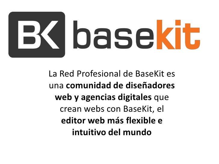 La Red Profesional de BaseKit esuna comunidad de diseñadores web y agencias digitales que   crean webs con BaseKit, el   e...