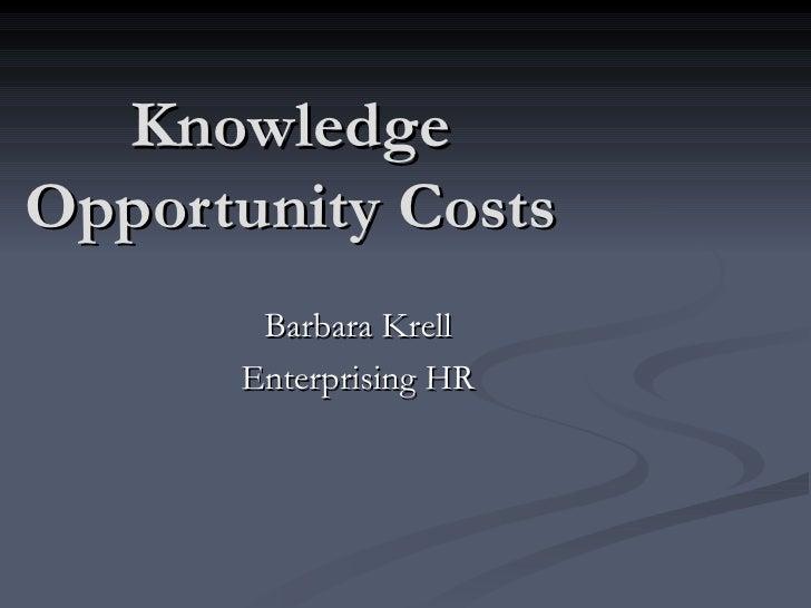Knowledge Opportunity Costs        Barbara Krell       Enterprising HR