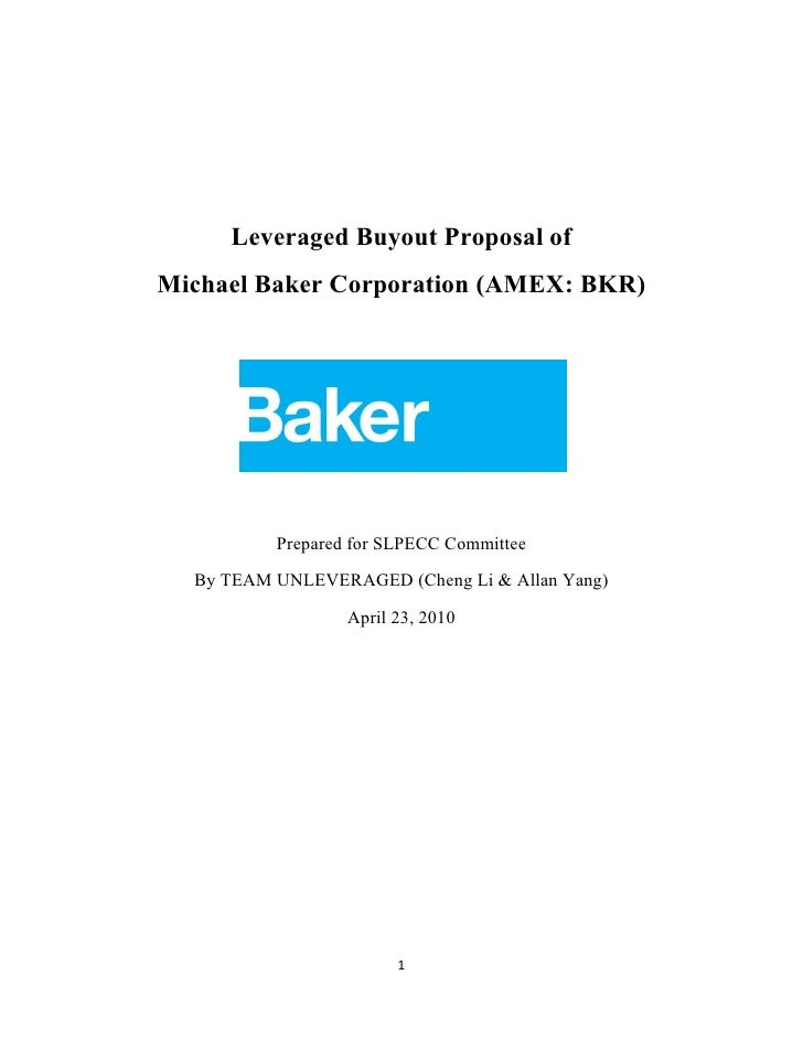 Leveraged Buyout Proposal of Michael Baker Corporation (AMEX: BKR)               Prepared for SLPECC Committee    By TEAM ...