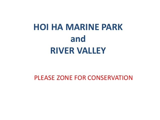 HOI HA MARINE PARK and RIVER VALLEY PLEASE ZONE FOR CONSERVATION
