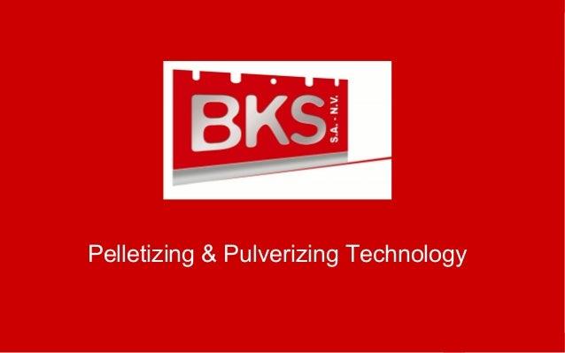 Pelletizing & Pulverizing Technology