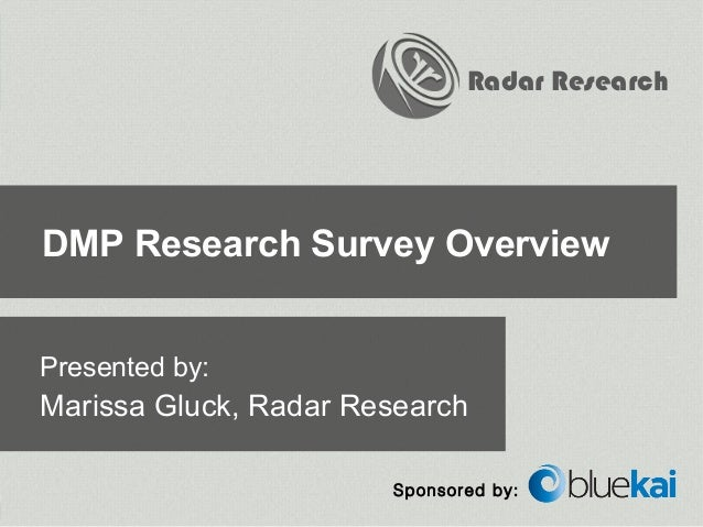 Radar ResearchDMP Research Survey OverviewPresented by:Marissa Gluck, Radar Research                       Sponsored by: