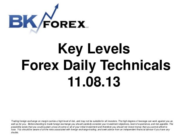 Key Levels Forex Daily Technicals 11.08.13 Trading foreign exchange on margin carries a high level of risk, and may not be...