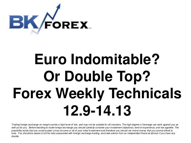 Euro Indomitable? Or Double Top? Forex Weekly Technicals 12.9-14.13 Trading foreign exchange on margin carries a high leve...