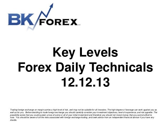 Key Levels Forex Daily Technicals 12.12.13 Trading foreign exchange on margin carries a high level of risk, and may not be...