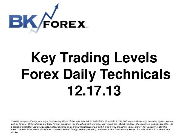 Key Trading Levels Forex Daily Technicals 12.17.13 Trading foreign exchange on margin carries a high level of risk, and ma...