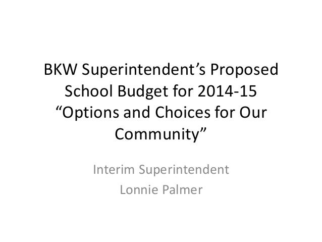 "BKW Superintendent's Proposed School Budget for 2014-15 ""Options and Choices for Our Community"" Interim Superintendent Lon..."