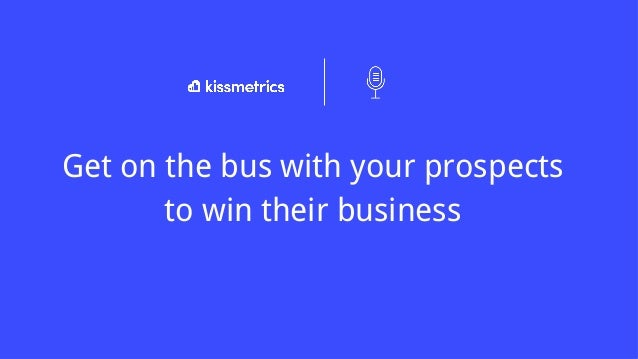 Get on the bus with your prospects to win their business