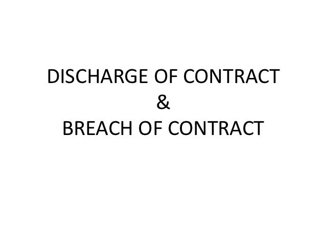 DISCHARGE OF CONTRACT          & BREACH OF CONTRACT