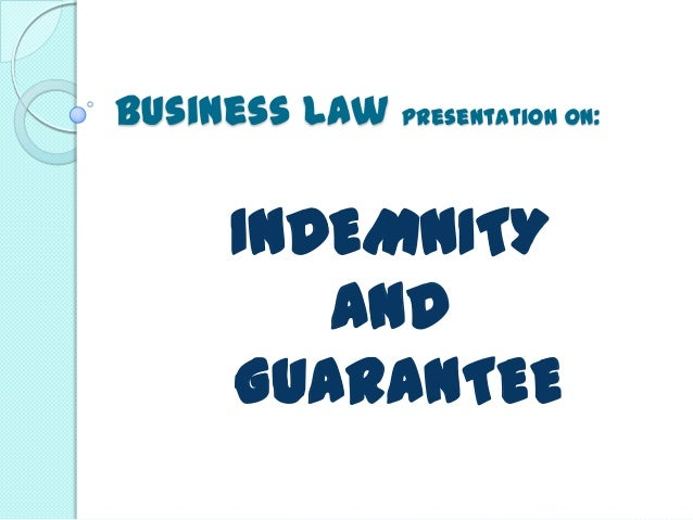 Business Law presentation on: INDEMNITY AND GUARANTEE