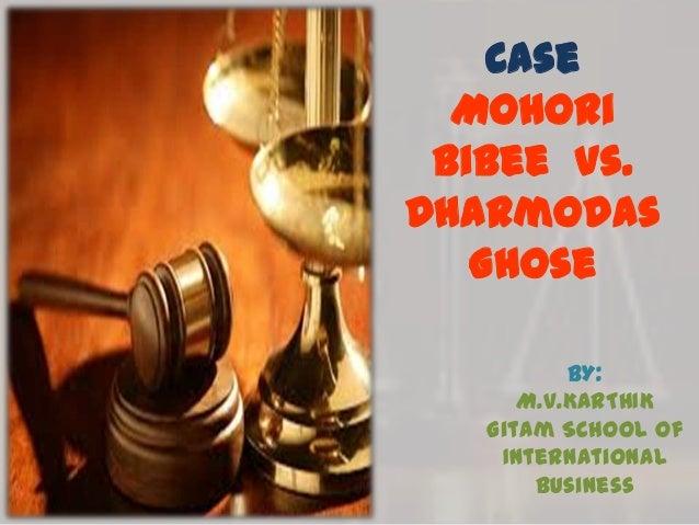 Case Mohori Bibee Vs. Dharmodas Ghose BY: M.V.KARTHIK Gitam School Of International Business