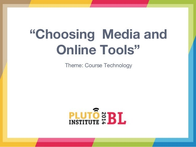 """Choosing Media and Online Tools"" Theme: Course Technology"