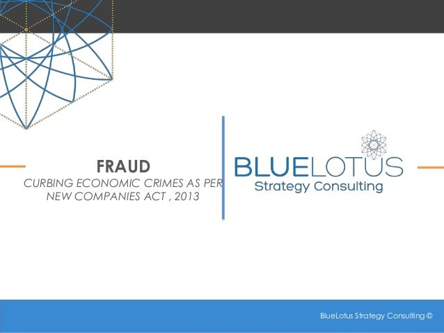 BlueLotus Strategy Consulting © BlueLotus Strategy Consulting © FRAUD CURBING ECONOMIC CRIMES AS PER NEW COMPANIES ACT , 2...