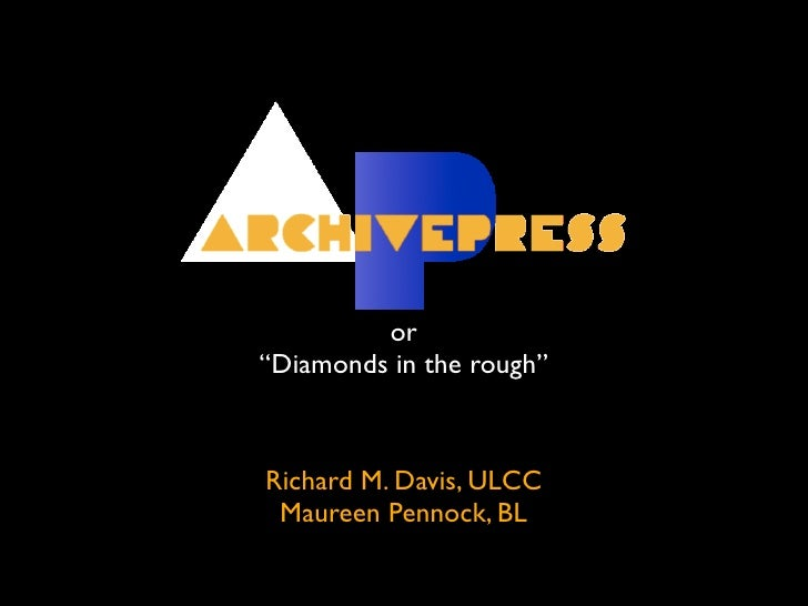 "or ""Diamonds in the rough""    Richard M. Davis, ULCC  Maureen Pennock, BL"