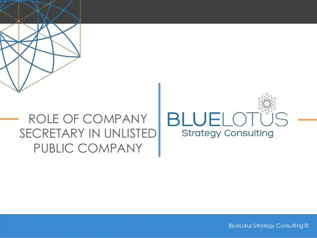 BlueLotus Strategy Consulting © BlueLotus Strategy Consulting © ROLE OF COMPANY SECRETARY IN UNLISTED PUBLIC COMPANY