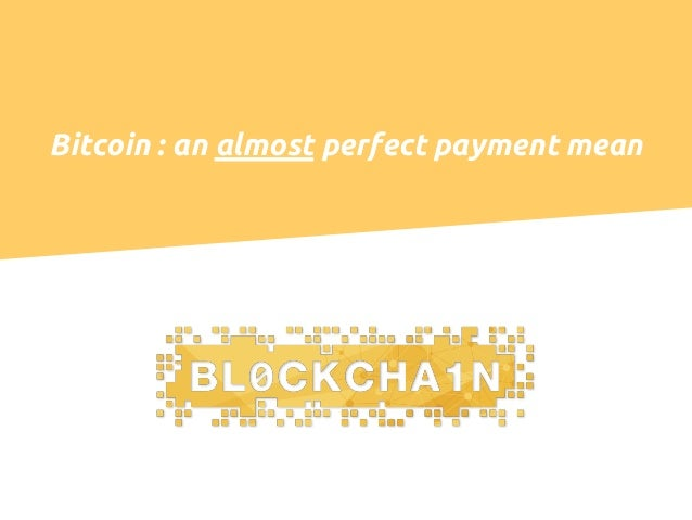 Bitcoin : an almost perfect payment mean