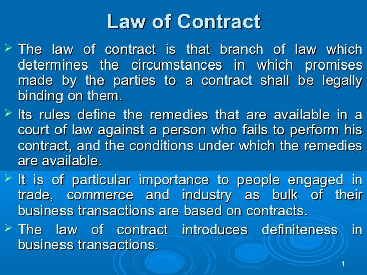 Law of Contract   The law of contract is that branch of law which    determines the circumstances in which promises    ma...