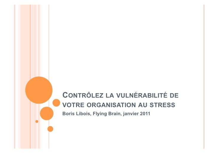 CONTRÔLEZ LA VULNÉRABILITÉ DEVOTRE ORGANISATION AU STRESSBoris Libois, Flying Brain, janvier 2011