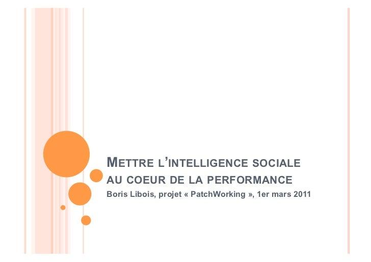 METTRE L'INTELLIGENCE SOCIALEAU COEUR DE LA PERFORMANCEBoris Libois, projet « PatchWorking », 1er mars 2011